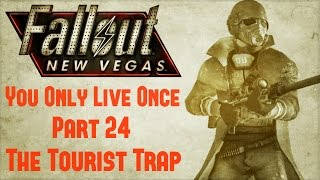 Fallout New Vegas: You Only Live Once - Part 24 - The Tourist Trap