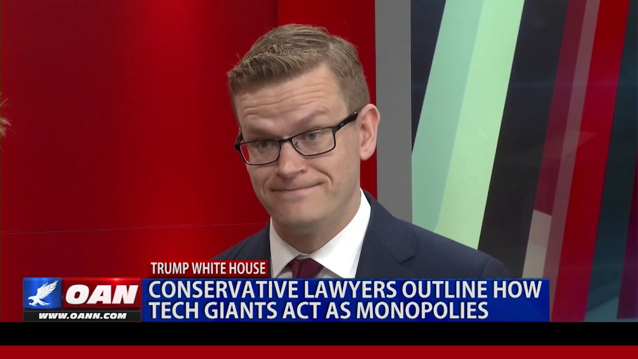 OAN - Conservative lawyers outline how tech giants act as monopolies