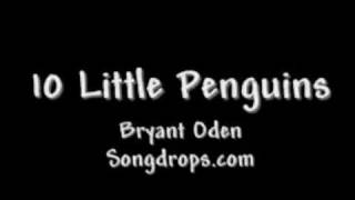 10 little penguins:  (Ten Little Penguins) A funny Song by Bryant Oden