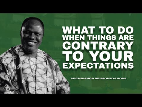 Download What To Do When Things Are Contrary To Your Expectations - Archbishop Benson Idahosa