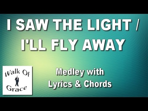 I Saw The Light / I'll Fly Away (Medley) with lyrics and chords