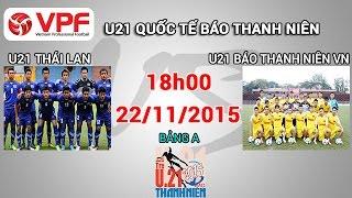 u21 thai lan vs u21 bao thanh nien vn - u21 quoc te btn  full