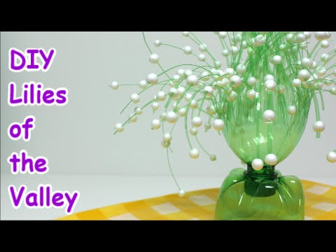 Easy DIY Crafts Ideas Lilies Of The Valley From Plastic Bottle   Recycled  Bottles Crafts