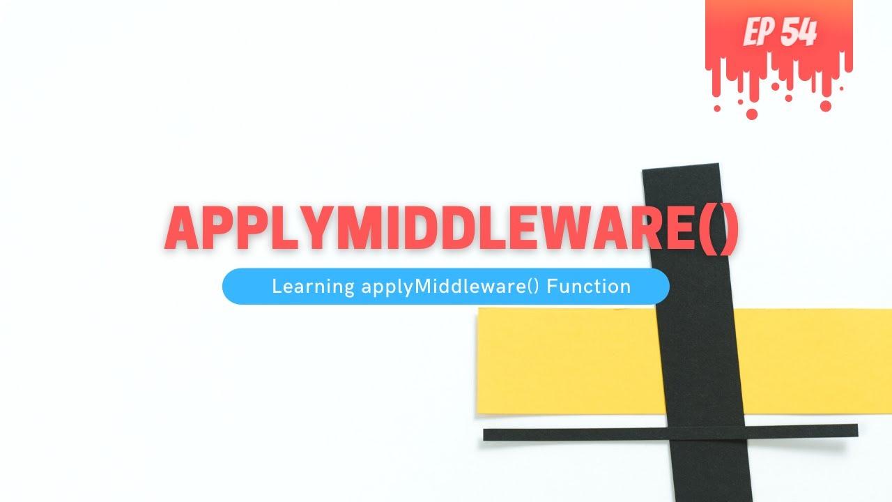 Understanding applyMiddleware() Function - MERN Stack