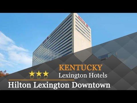Hilton Lexington Downtown - Lexington Hotels, Kentucky