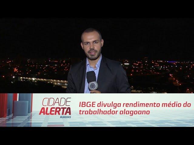 6º pior do país: IBGE divulga rendimento médio do trabalhador alagoano