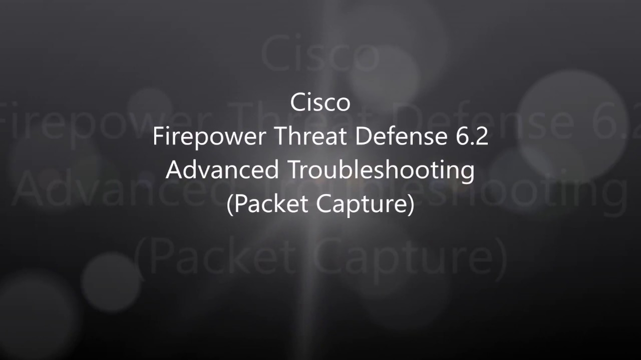 2  Firepower Threat Defense 6 2: Advanced Troubleshooting (Packet Capture)