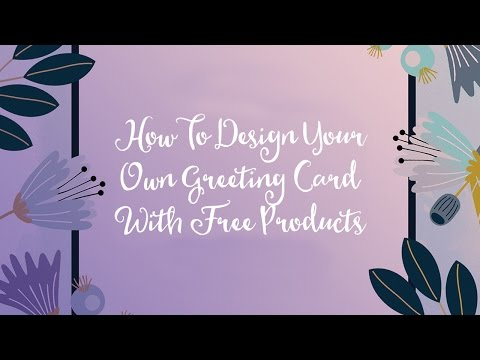 How To Design Your Own Greeting Card With Free Products