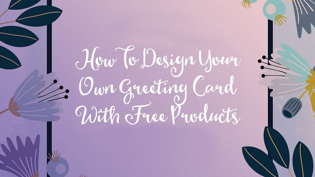 How To Design Your Own Greeting Card With Free Products Youtube