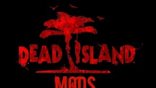 Dead Island Fun With Mods