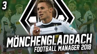 Football Manager 2018 | Borussia M'Gladbach | #3 | BUNDESLIGA BEGINS