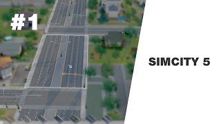 Simcity 5 #1 - ВСЁ НАЧИНАЕТСЯ С ДОРОГ