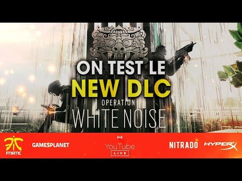 ON TEST LE NEW DLC OPERATION WHITE NOISE ! RAINBOW SIX SIEGE