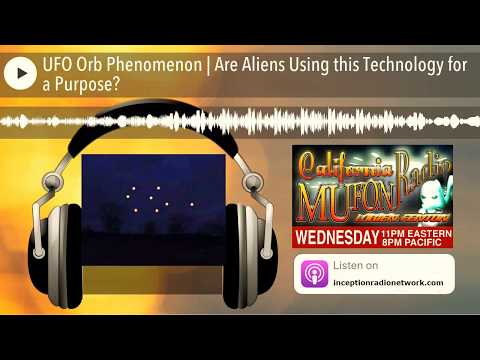 UFO Orb Phenomenon | Are Aliens Using this Technology for a Purpose?