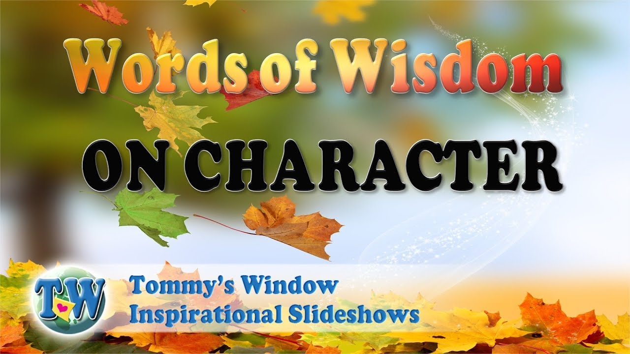 6bf0cf3ed0d6 Words of Wisdom on Character - Tommy s Window Inspirational Slideshow