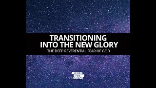 Transition into the Glory Restoration of the deep reverential fear of God
