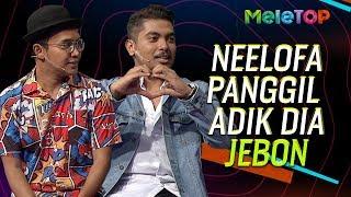 Neelofa panggil adik dia JEBON | Ezad & Danial | MeleTOP | Nabil & Neelofa