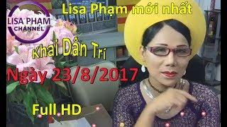 Lisa Phạm, Khai Dân Trí mới nhất ngày 23/8/2017 #229 :Đảng hết tiền...