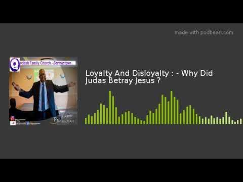 Loyalty And Disloyalty : - Why Did Judas Betray Jesus ?