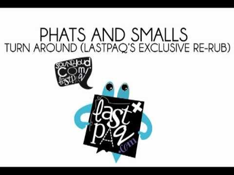 Phats and smalls - Turn around (Lastpaq's exclusive re-rub)