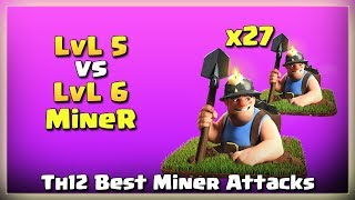 LvL6 Vs. LvL5 Miners: Smashing Th12 with 27 Miners | TH12 War Strategy #17 | COC 2018 |