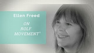 Conversations with Rolfing ® Faculty: Ellen Freed on Rolf Movement ® Integration