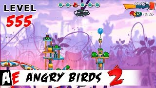 Angry Birds 2 LEVEL 555 / Злые птицы 2 УРОВЕНЬ 555