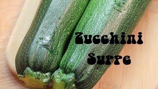 Zucchini Suppe [superschnell, sehr lecker]