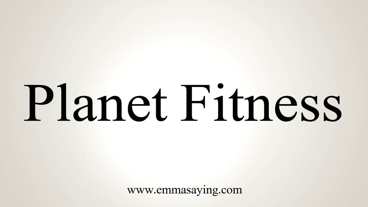 How To Pronounce Planet Fitness Youtube