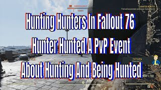 Hunting Hunters In Fallout 76 Hunter Hunted A PvP Event About Hunting And Being Hunted