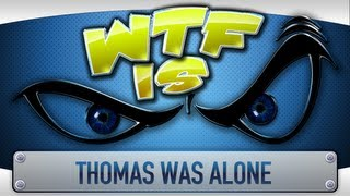 ► WTF Is... - Thomas Was Alone ?