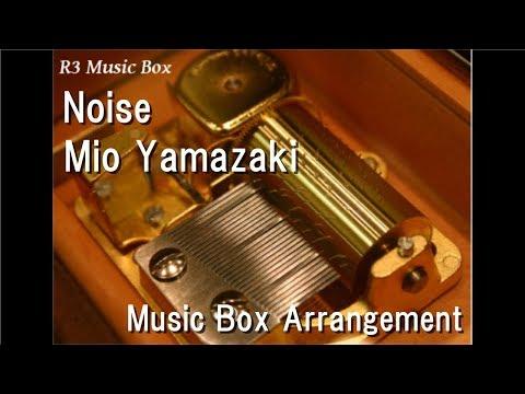 Noise/Mio Yamazaki [Music Box] (Anime