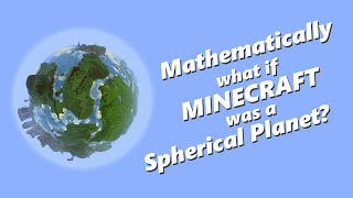Mathematically: What if Minecraft was a Spherical Planet?