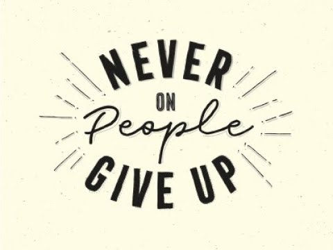 Never Give Up On People