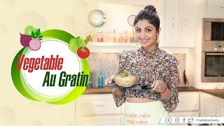 Vegetable Au Gratin | Shilpa Shetty Kundra | Healthy Recipes | The Art Of Loving Food