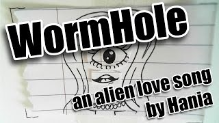 WormHole - The Alien Love Song by Hania
