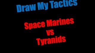 Warhammer 40k Space Marines vs Tyranids Draw My Tactics