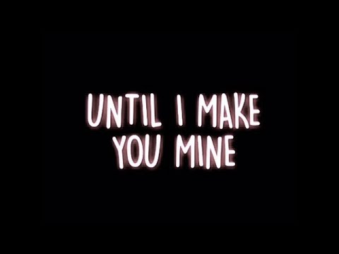 MAKE YOU MINE | lyric edit
