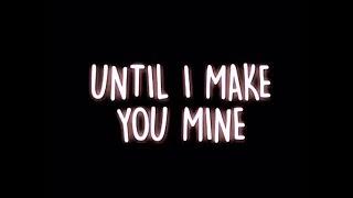 Make You Mine   Lyric Edit