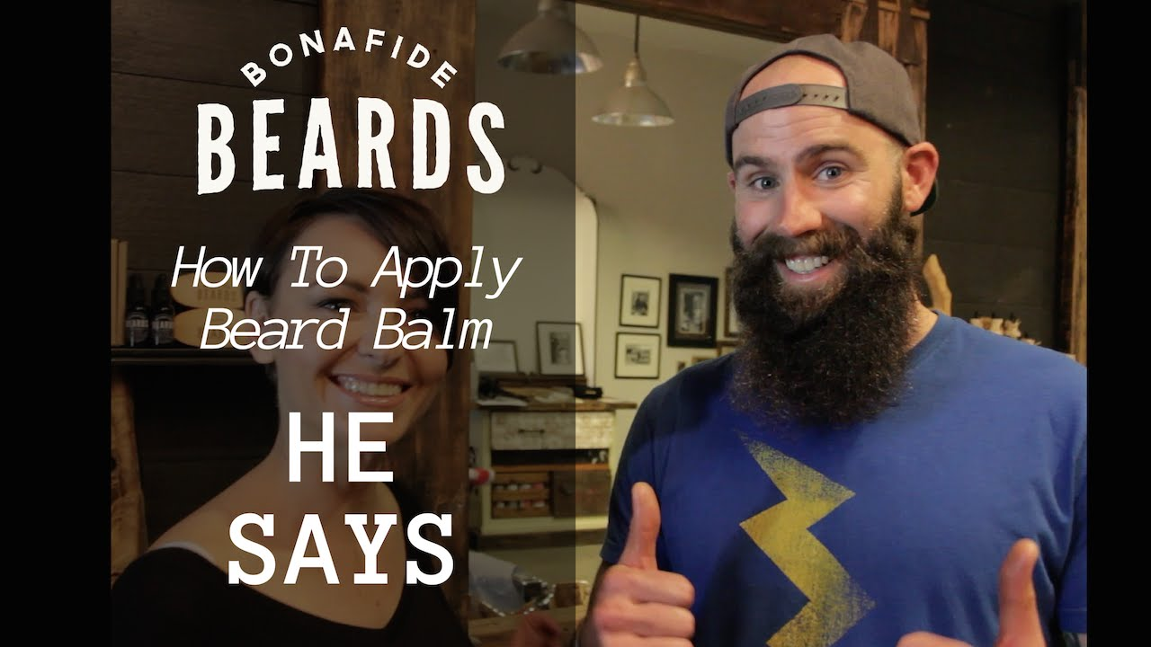 How To Apply Beard Balm - He Says - YouTube