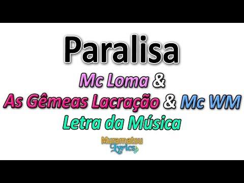 Mc Loma & As Gêmeas Lacração & Mc WM - Paralisa - Letra