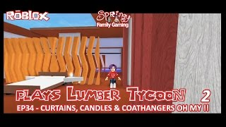 SFG - Roblox - Lumber Tycoon 2 - EP34 - Curtains, Candles & Coathangers OH MY!!