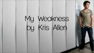 Kris Allen - My Weakness (Lyrics)
