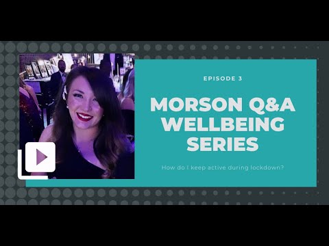 Morson Wellbeing Q&A Series Episode 3: How do I keep active during lockdown?