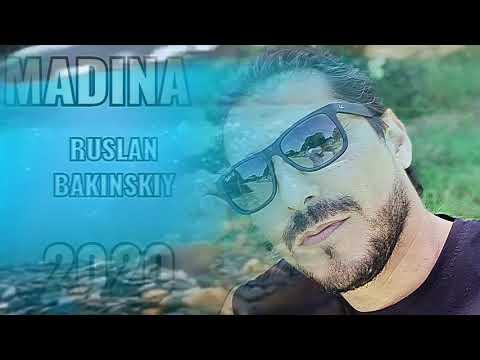 Ruslan Bakinskiy - MADINA 2020 HIT
