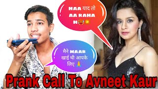 Prank Call To Avneet Kaur❤🥵 | Gone Right | famous Actress