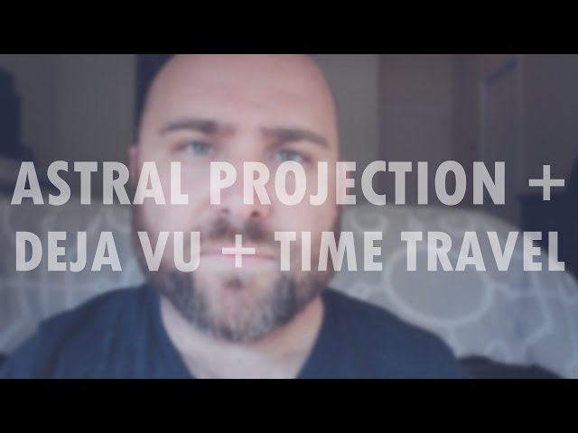 Astral Projection / Deja Vu Time Travel  Theory / Time Travelers Caught On Tape?
