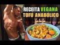 Receita Vegana para Ganho ou Definição Muscular | Tofu Anabólico