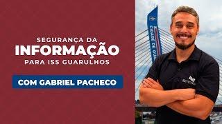 Segurança da Informação para ISS Guarulhos com Gabriel Pacheco