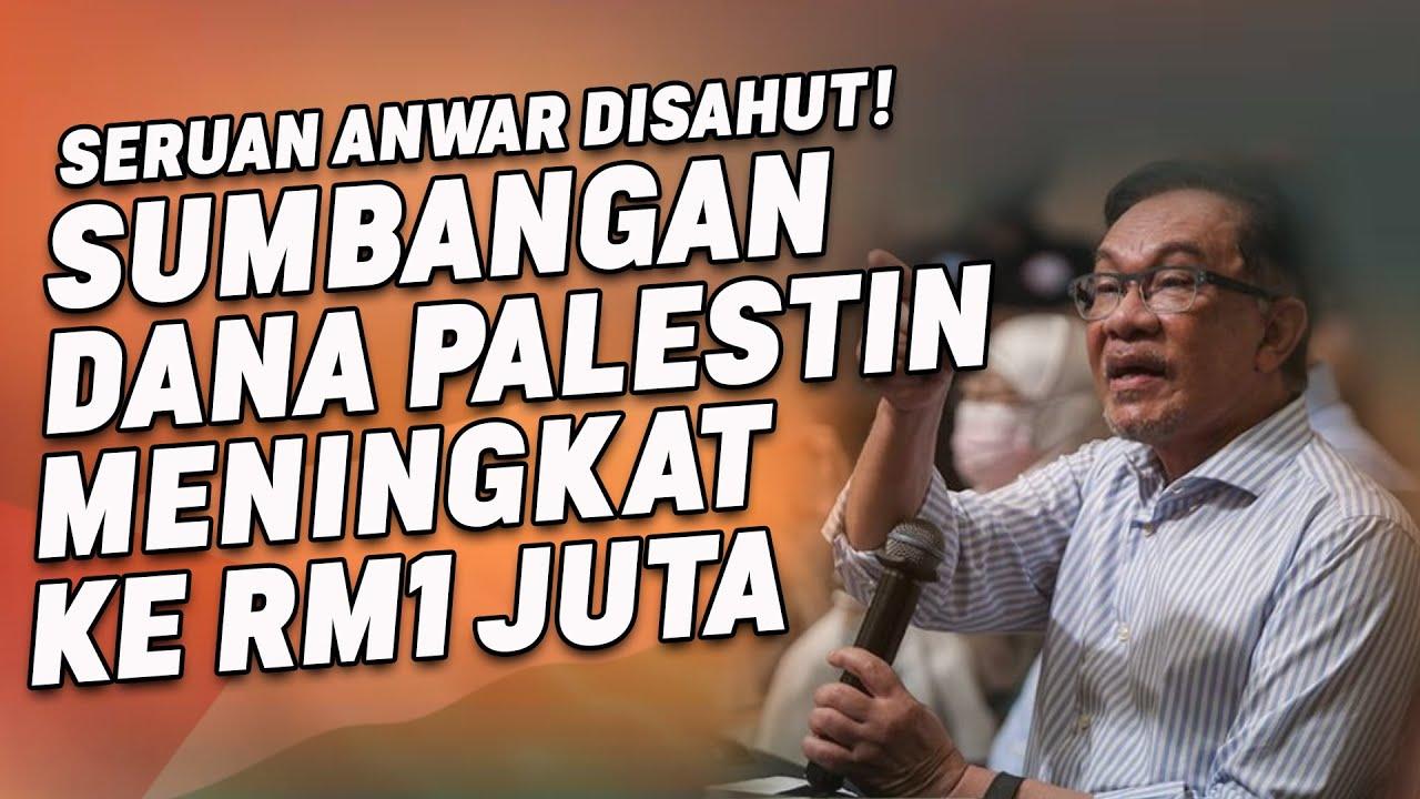 Seruan Anwar Disahut, Sumbangan Dana Palestin Meningkat Ke RM1 Juta